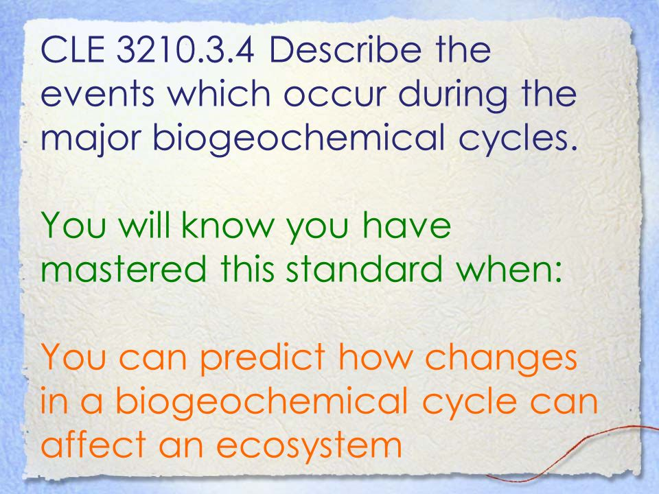 CLE Describe the events which occur during the major biogeochemical cycles.