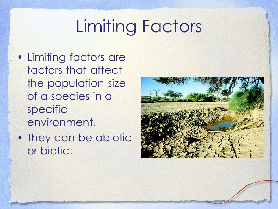 Limiting Factors Limiting factors are factors that affect the population size of a species in a specific environment.