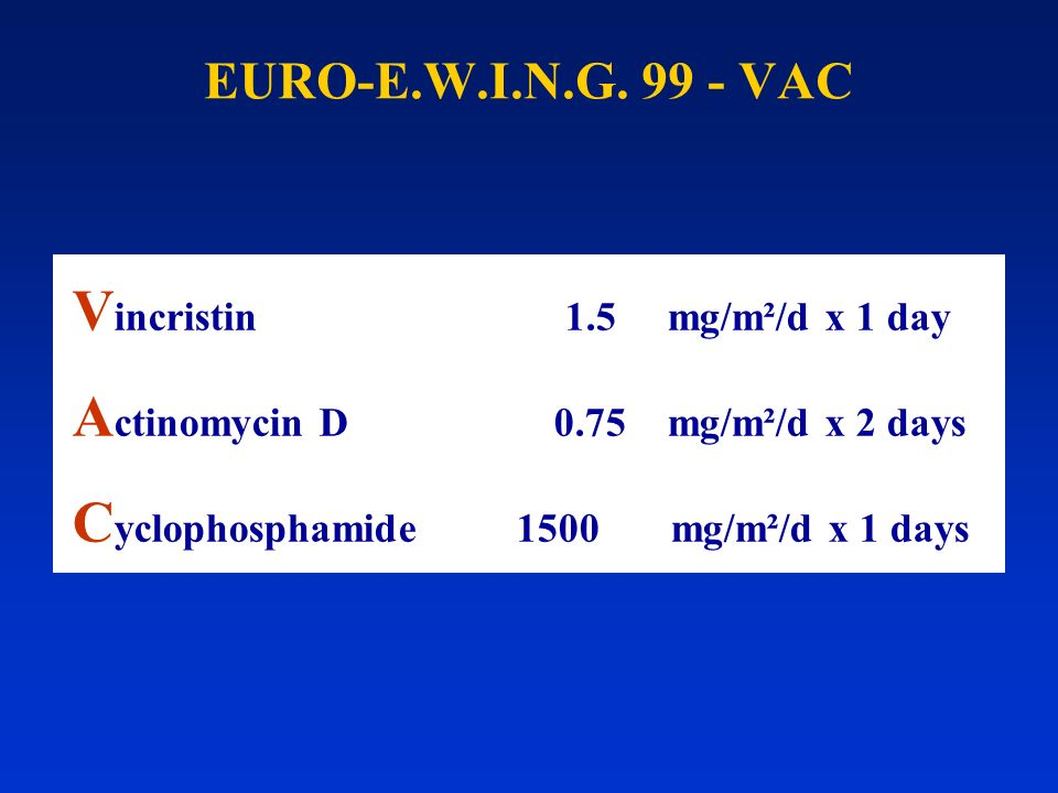 Vincristin 1.5 mg/m²/d x 1 day Actinomycin D 0.75 mg/m²/d x 2 days