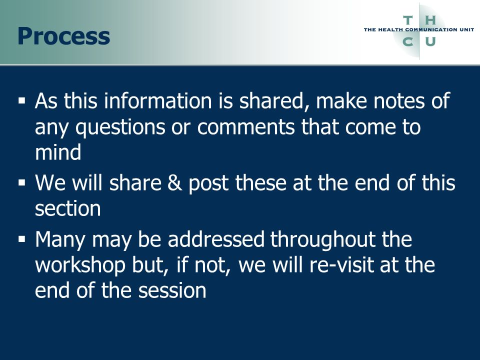 Process As this information is shared, make notes of any questions or comments that come to mind.