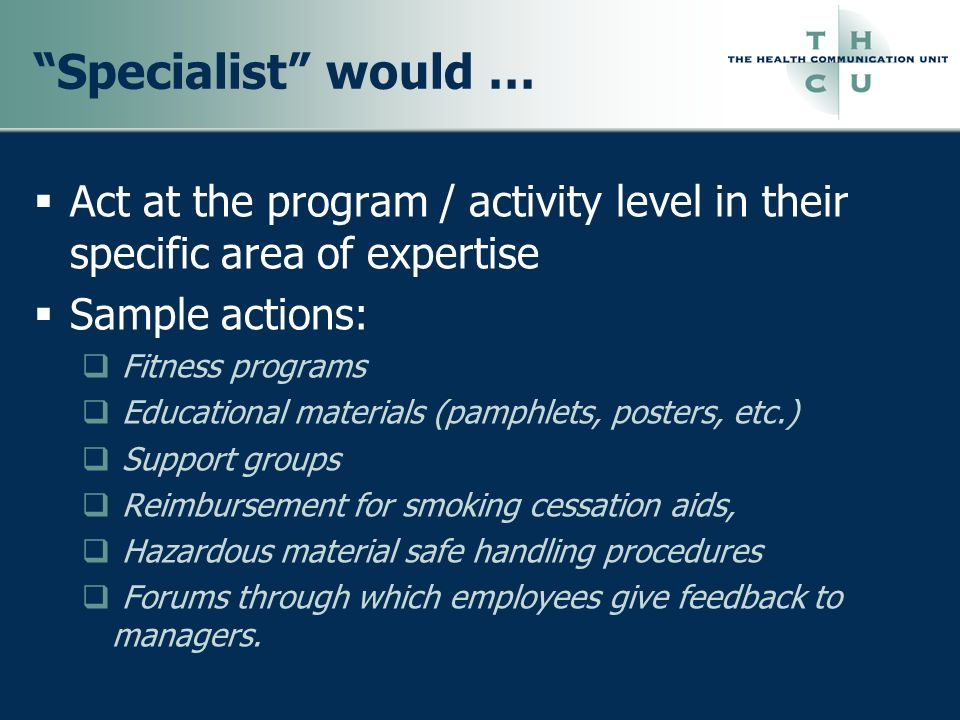 Specialist would … Act at the program / activity level in their specific area of expertise. Sample actions: