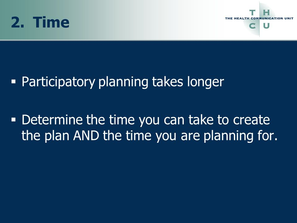 2. Time Participatory planning takes longer