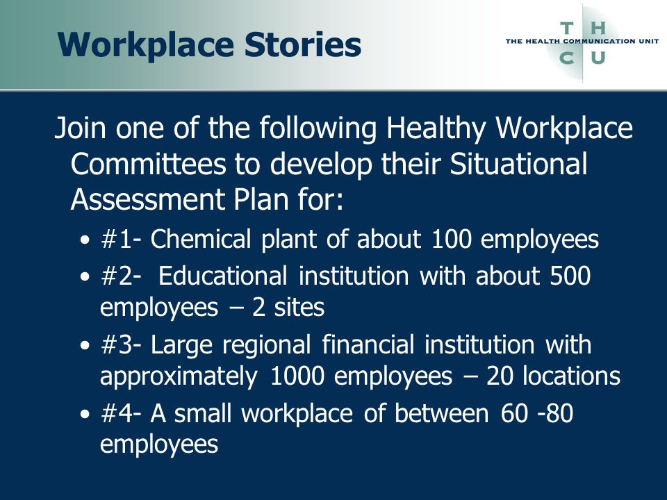 Workplace Stories Join one of the following Healthy Workplace Committees to develop their Situational Assessment Plan for: