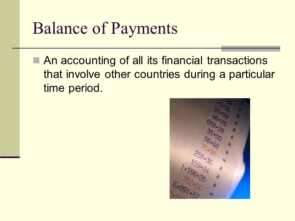 Balance of Payments An accounting of all its financial transactions that involve other countries during a particular time period.