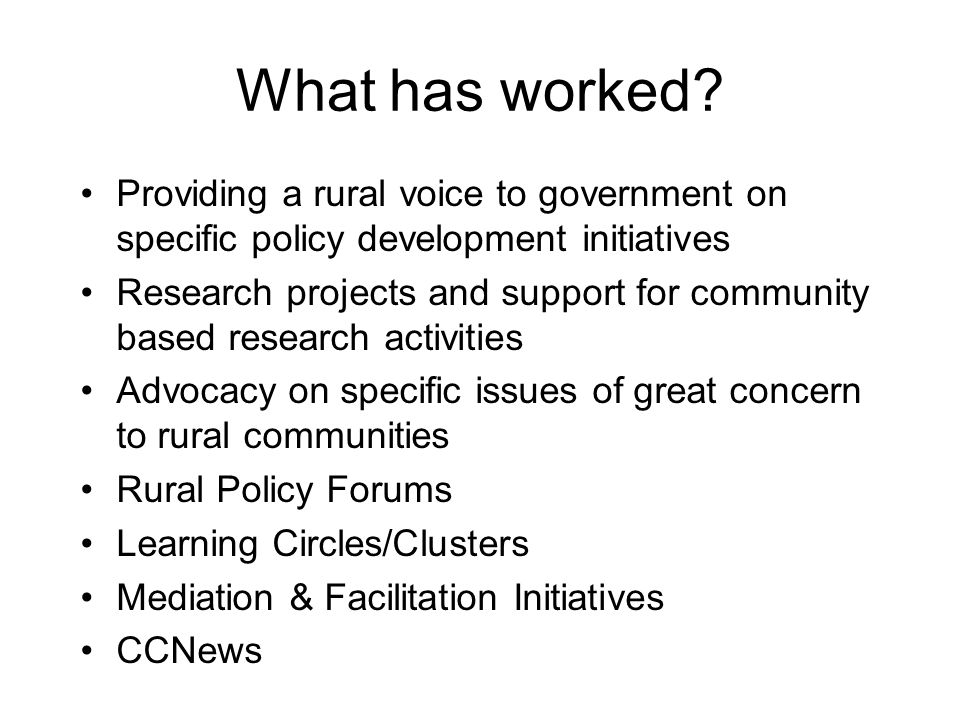 What has worked Providing a rural voice to government on specific policy development initiatives.