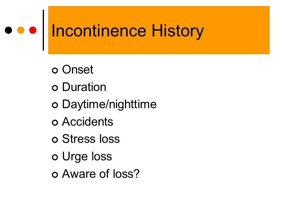 Incontinence History Onset Duration Daytime/nighttime Accidents
