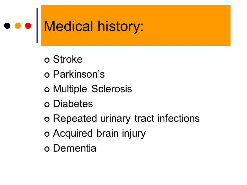 Medical history: Stroke Parkinson's Multiple Sclerosis Diabetes