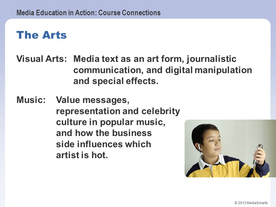 The Arts Visual Arts: Media text as an art form, journalistic communication, and digital manipulation and special effects.