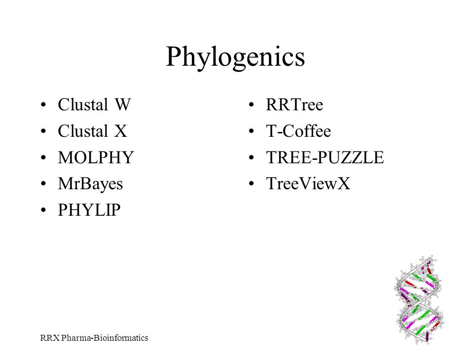 Phylogenics Clustal W Clustal X MOLPHY MrBayes PHYLIP RRTree T-Coffee