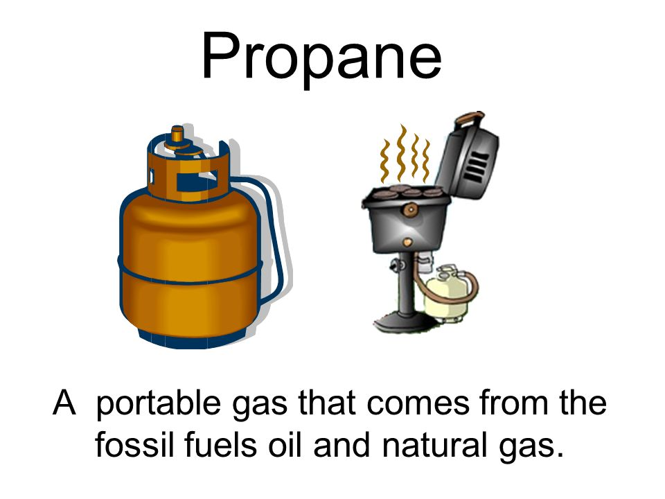 A portable gas that comes from the fossil fuels oil and natural gas.