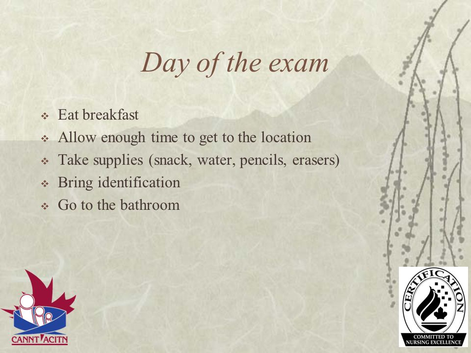 Day of the exam Eat breakfast Allow enough time to get to the location