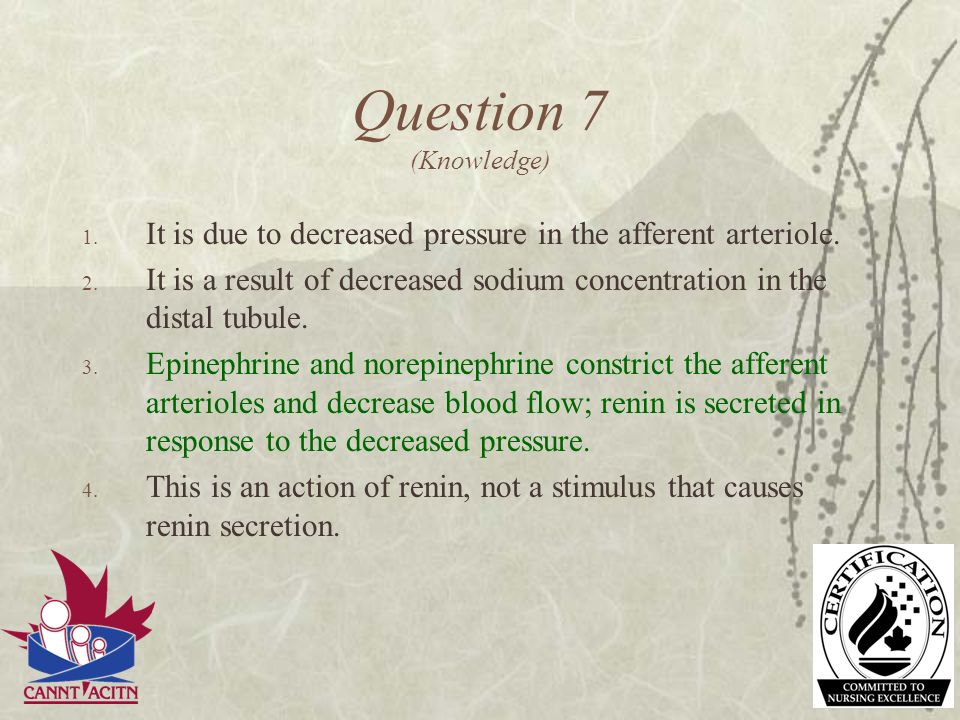 Question 7 (Knowledge) It is due to decreased pressure in the afferent arteriole.