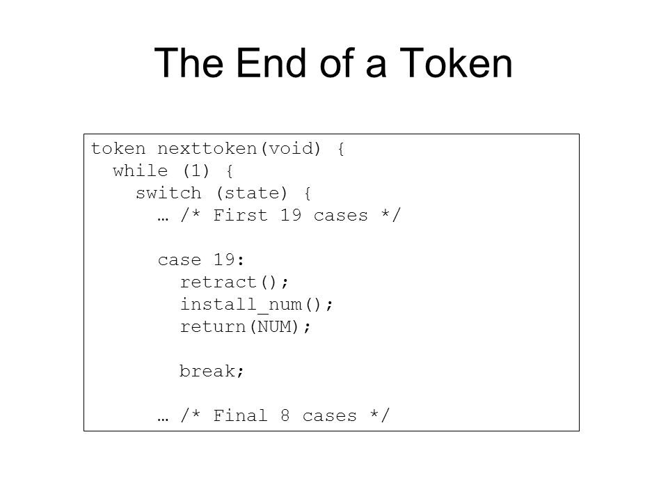 The End of a Token token nexttoken(void) { while (1) {