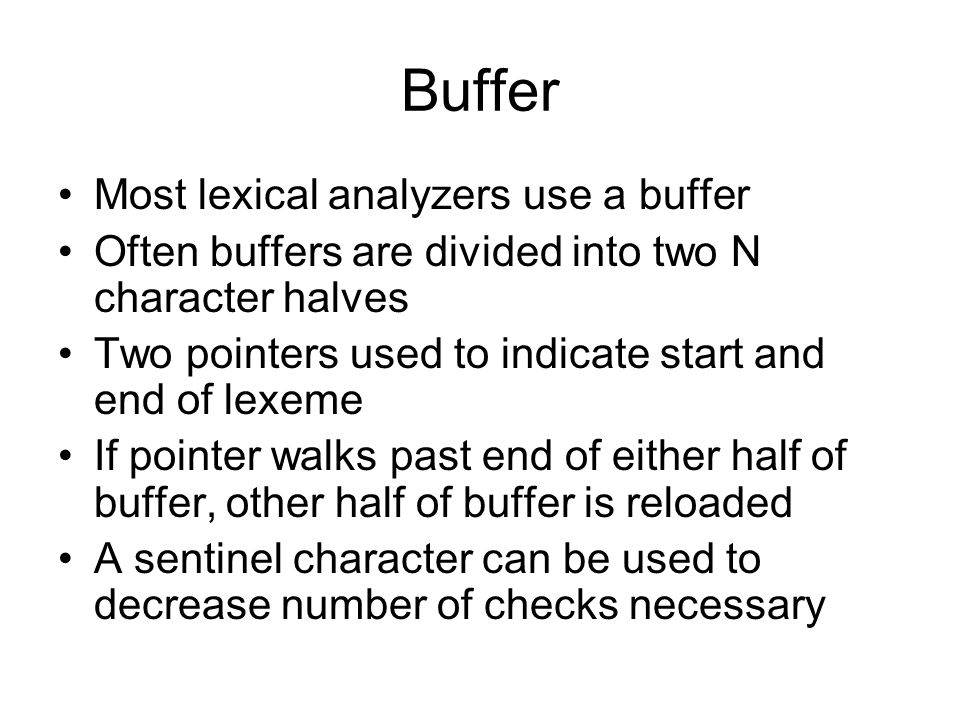 Buffer Most lexical analyzers use a buffer