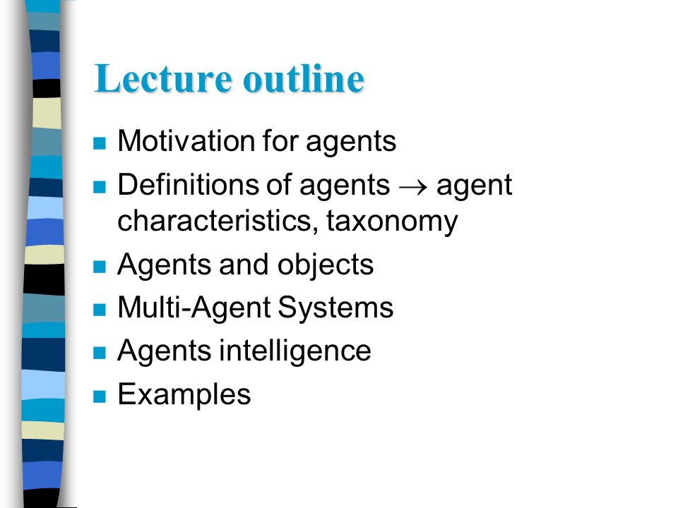 Lecture outline Motivation for agents
