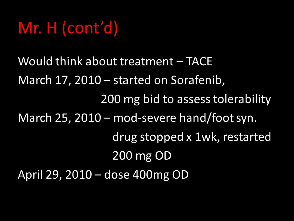 Mr. H (cont'd) Would think about treatment – TACE