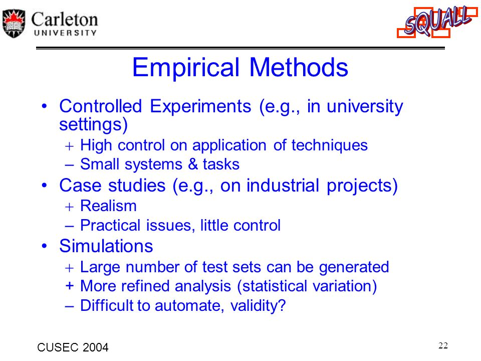 Empirical Methods Controlled Experiments (e.g., in university settings) High control on application of techniques.