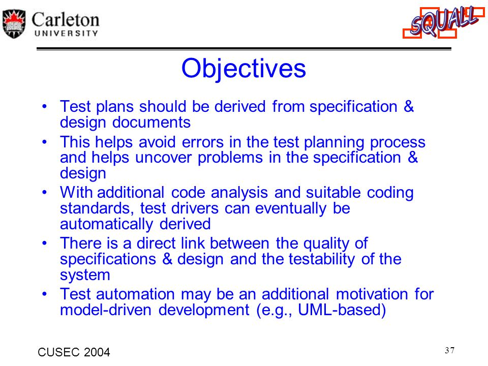 Objectives Test plans should be derived from specification & design documents.
