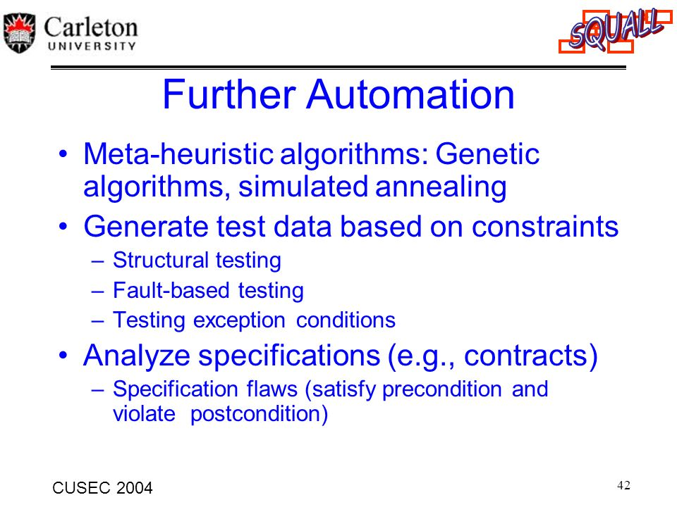 Further Automation Meta-heuristic algorithms: Genetic algorithms, simulated annealing. Generate test data based on constraints.