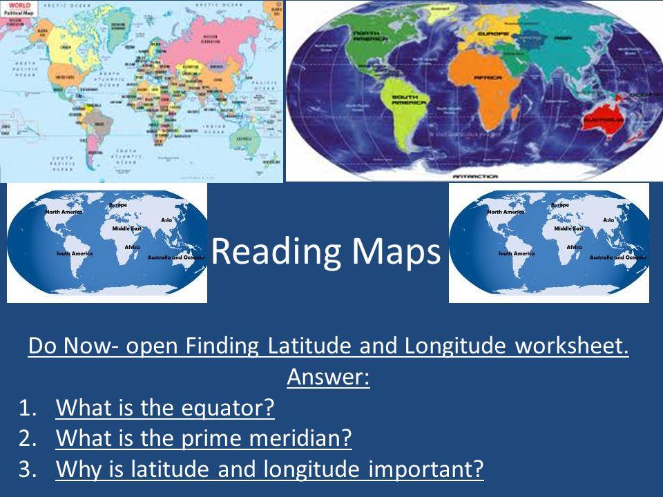 Reading Maps Aim: How does latitude and longitude help us ...