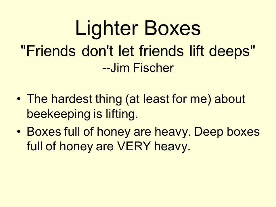 Lighter Boxes Friends don t let friends lift deeps --Jim Fischer