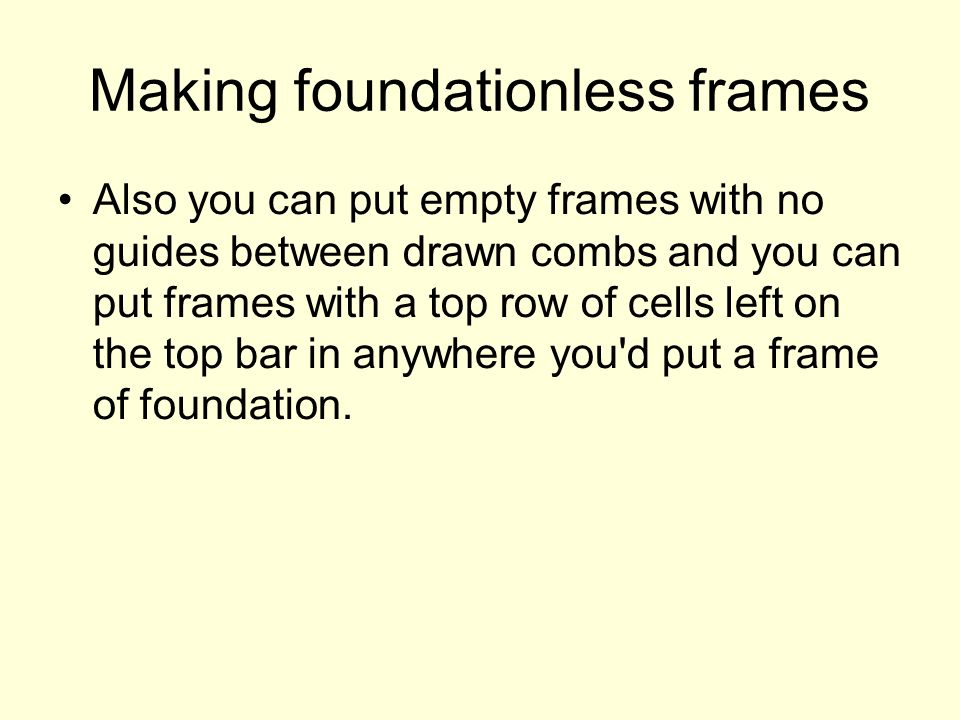 Making foundationless frames