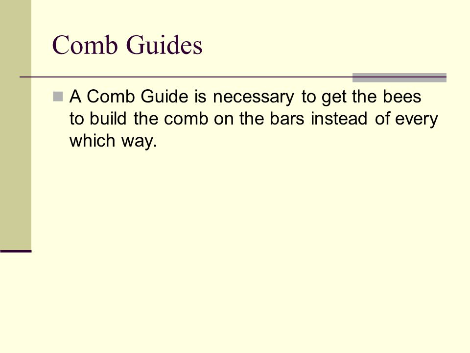 Comb Guides A Comb Guide is necessary to get the bees to build the comb on the bars instead of every which way.