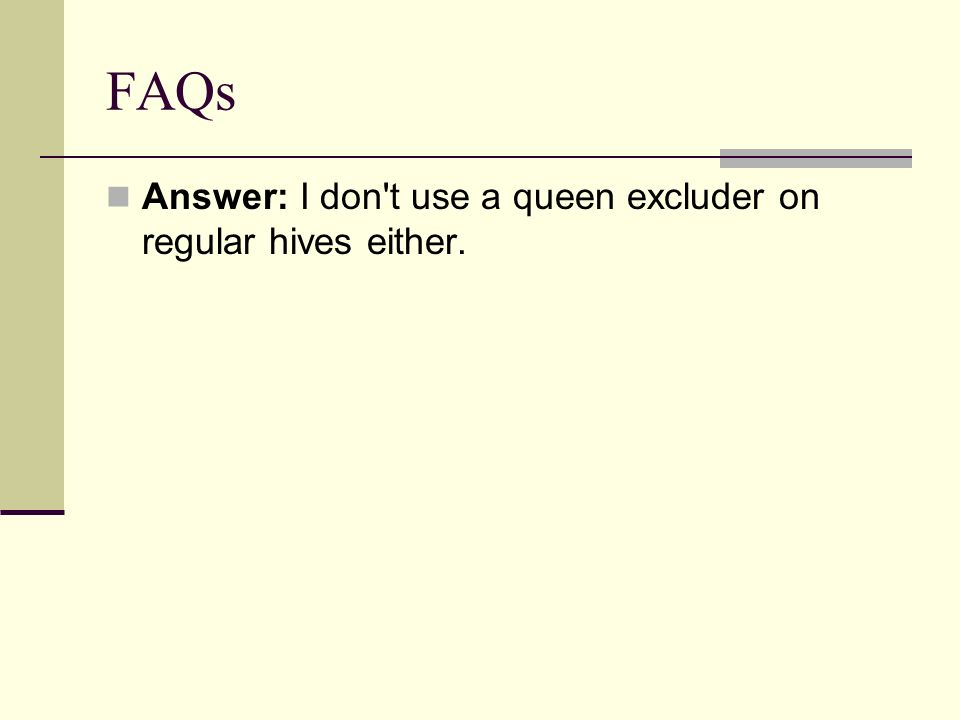 FAQs Answer: I don t use a queen excluder on regular hives either.