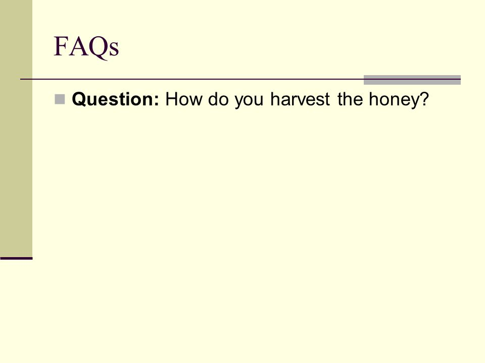 FAQs Question: How do you harvest the honey