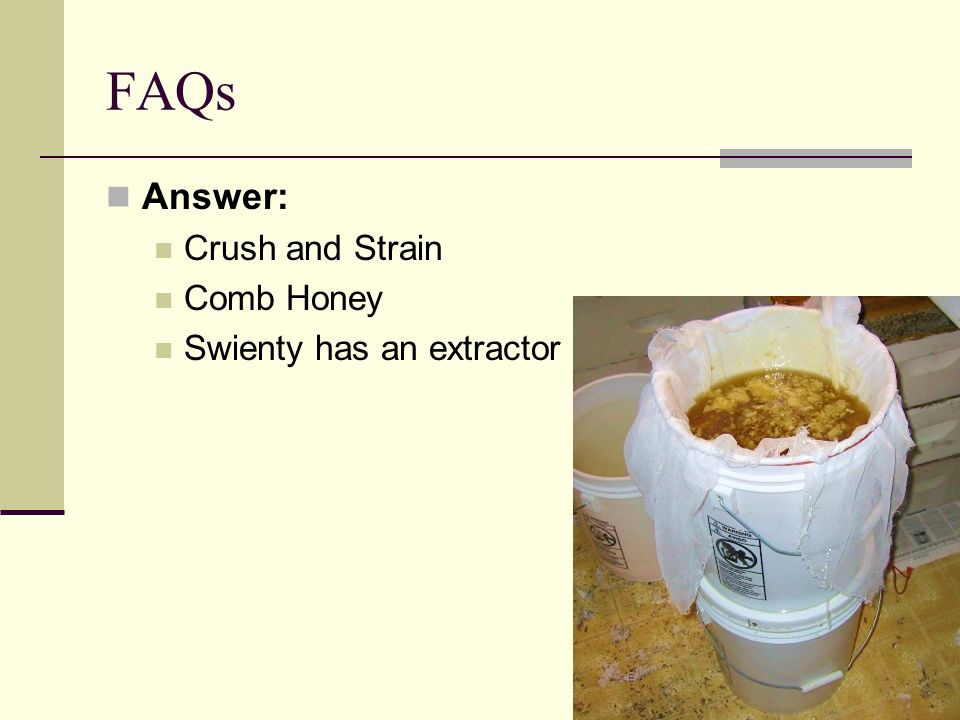 FAQs Answer: Crush and Strain Comb Honey Swienty has an extractor