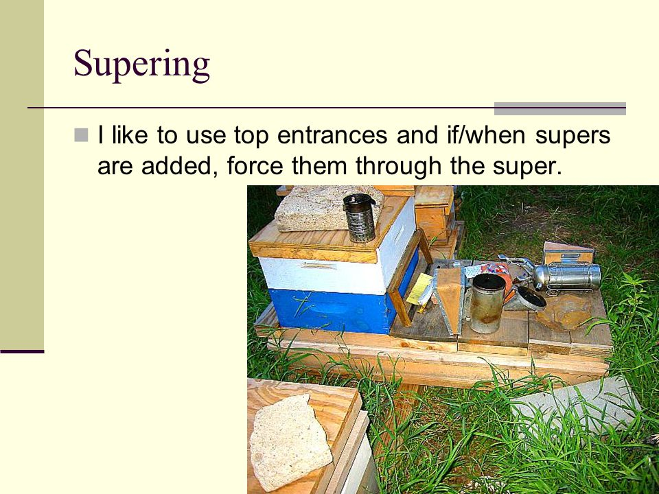 Supering I like to use top entrances and if/when supers are added, force them through the super.