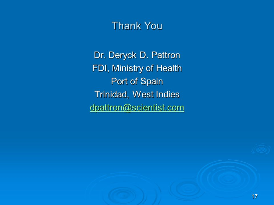 Thank You Dr. Deryck D. Pattron FDI, Ministry of Health Port of Spain