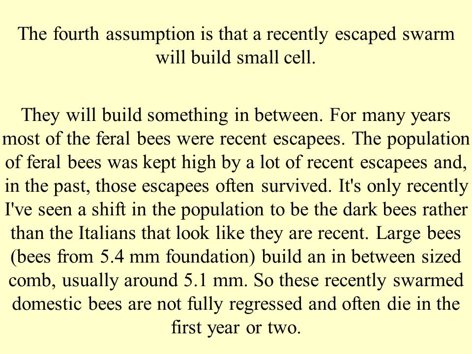 The fourth assumption is that a recently escaped swarm will build small cell.