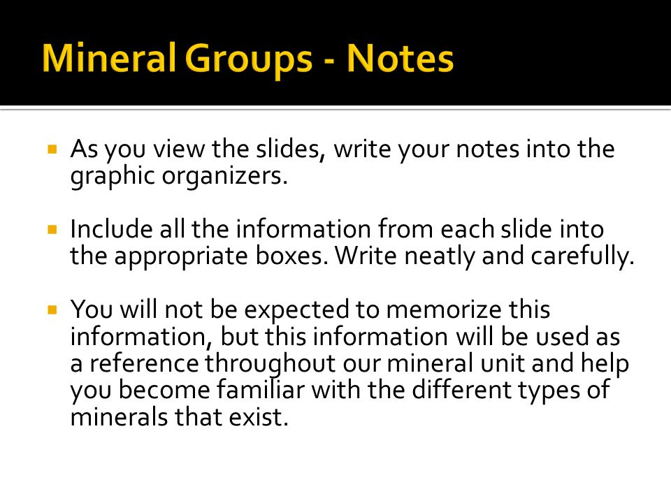 Mineral Groups - Notes As you view the slides, write your notes into the graphic organizers.