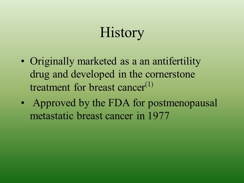 History Originally marketed as a an antifertility drug and developed in the cornerstone treatment for breast cancer(1)