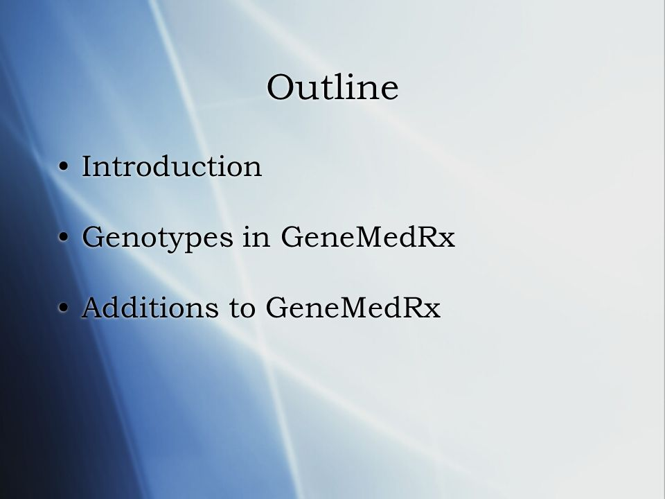 Outline Introduction Genotypes in GeneMedRx Additions to GeneMedRx