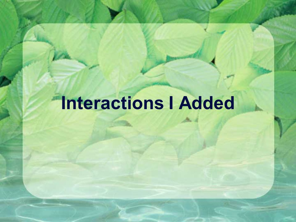 Interactions I Added