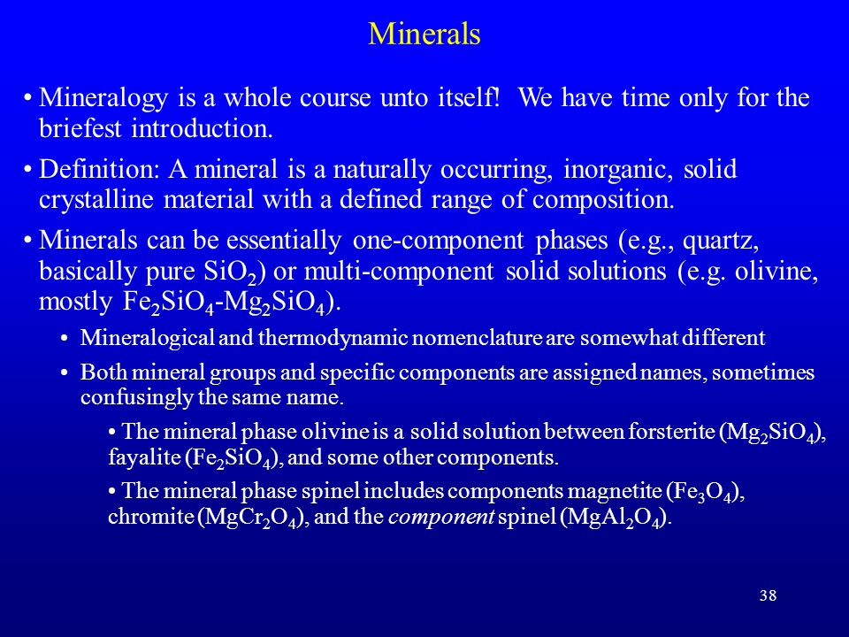 Minerals Mineralogy is a whole course unto itself! We have time only for the briefest introduction.