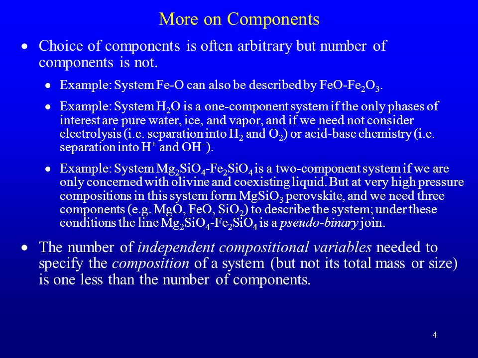 More on Components Choice of components is often arbitrary but number of components is not. Example: System Fe-O can also be described by FeO-Fe2O3.