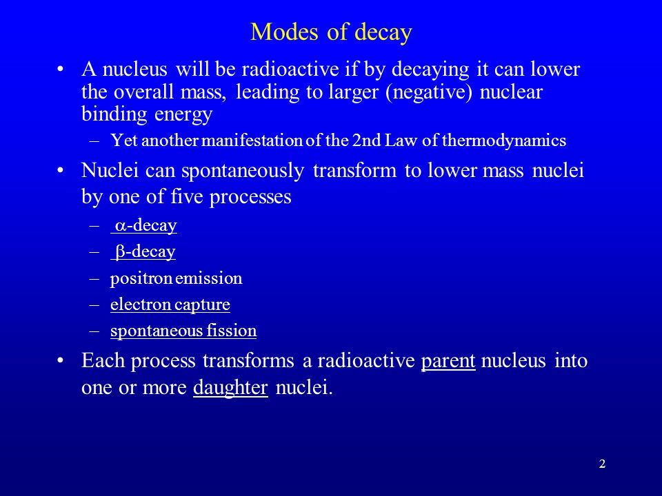 Modes of decay A nucleus will be radioactive if by decaying it can lower the overall mass, leading to larger (negative) nuclear binding energy.