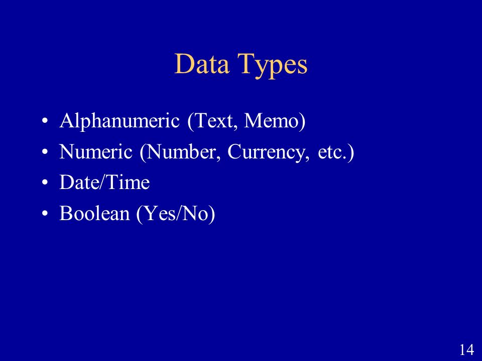 Data Types Alphanumeric (Text, Memo) Numeric (Number, Currency, etc.)