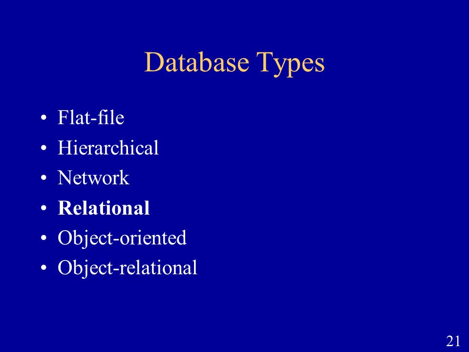 Database Types Flat-file Hierarchical Network Relational