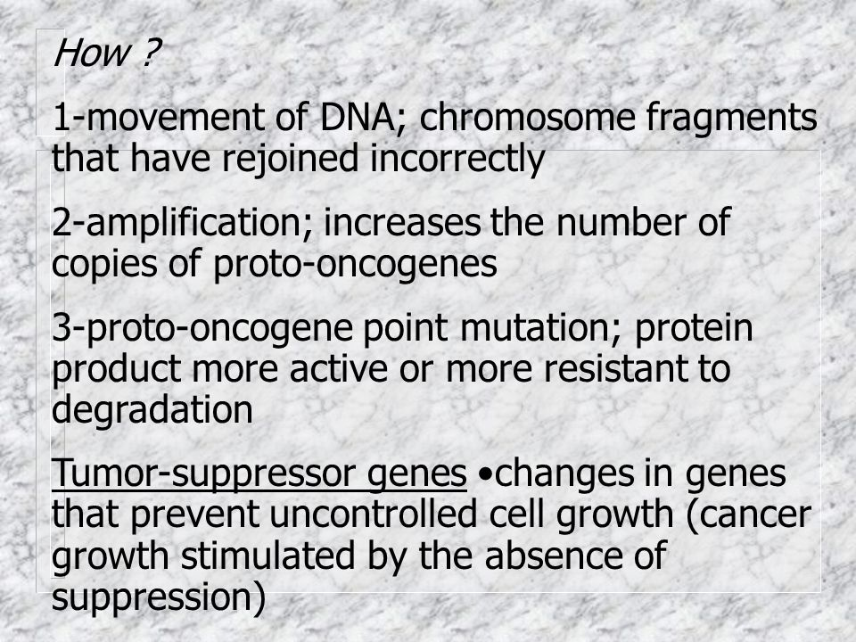 How 1-movement of DNA; chromosome fragments that have rejoined incorrectly. 2-amplification; increases the number of copies of proto-oncogenes.