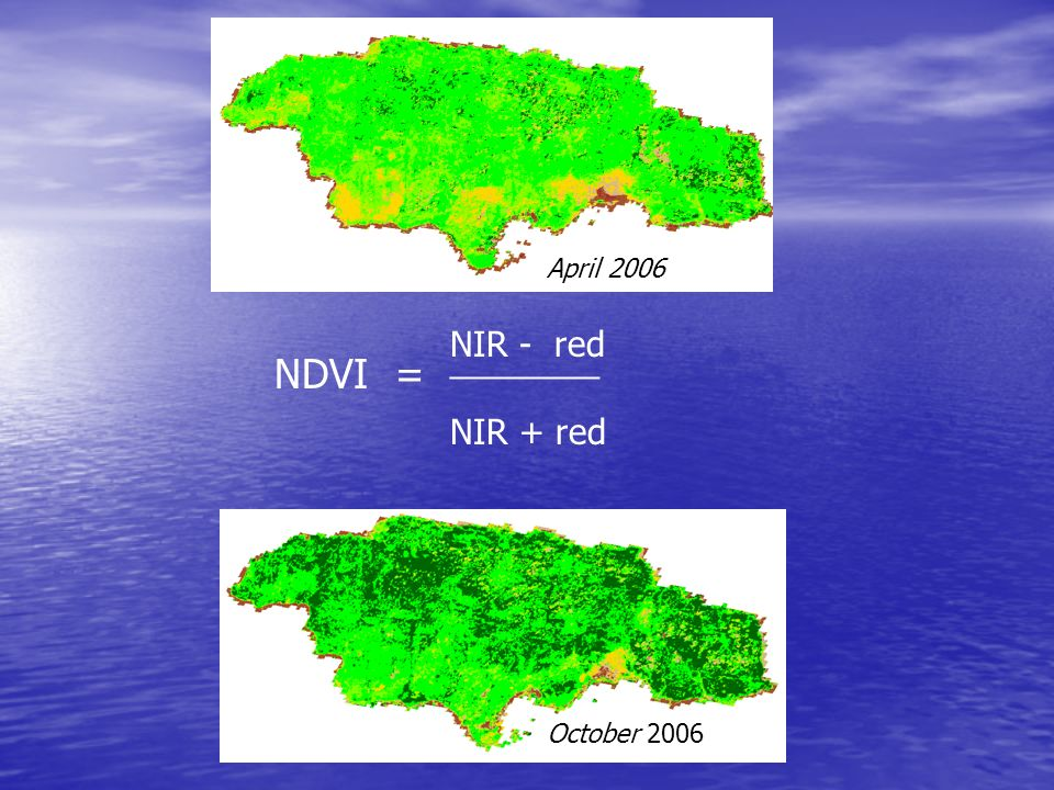 April 2006 NIR - red ________ NDVI = NIR + red October 2006