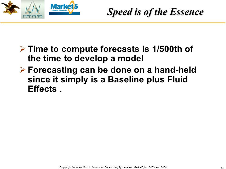 Speed is of the Essence Time to compute forecasts is 1/500th of the time to develop a model.