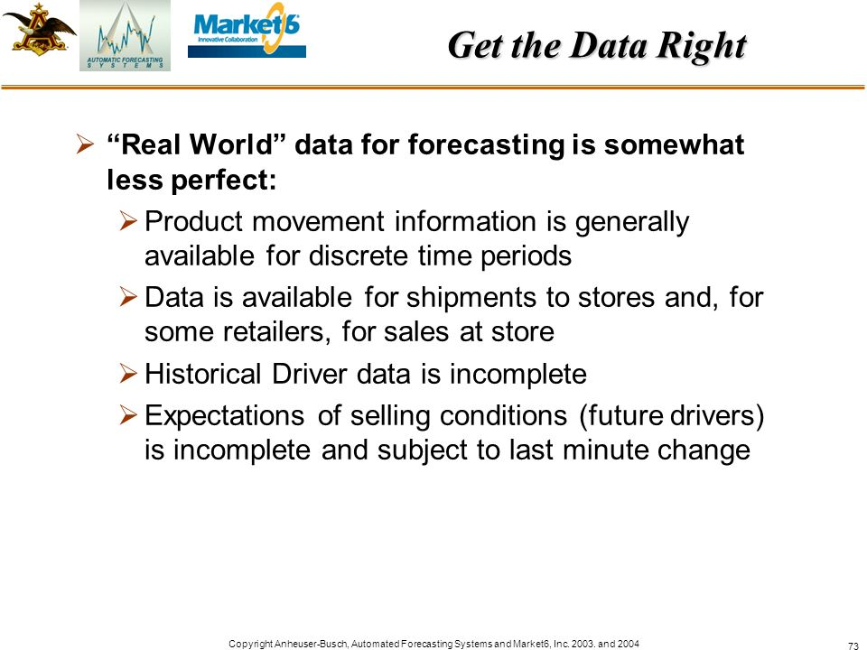 Get the Data Right Real World data for forecasting is somewhat less perfect:
