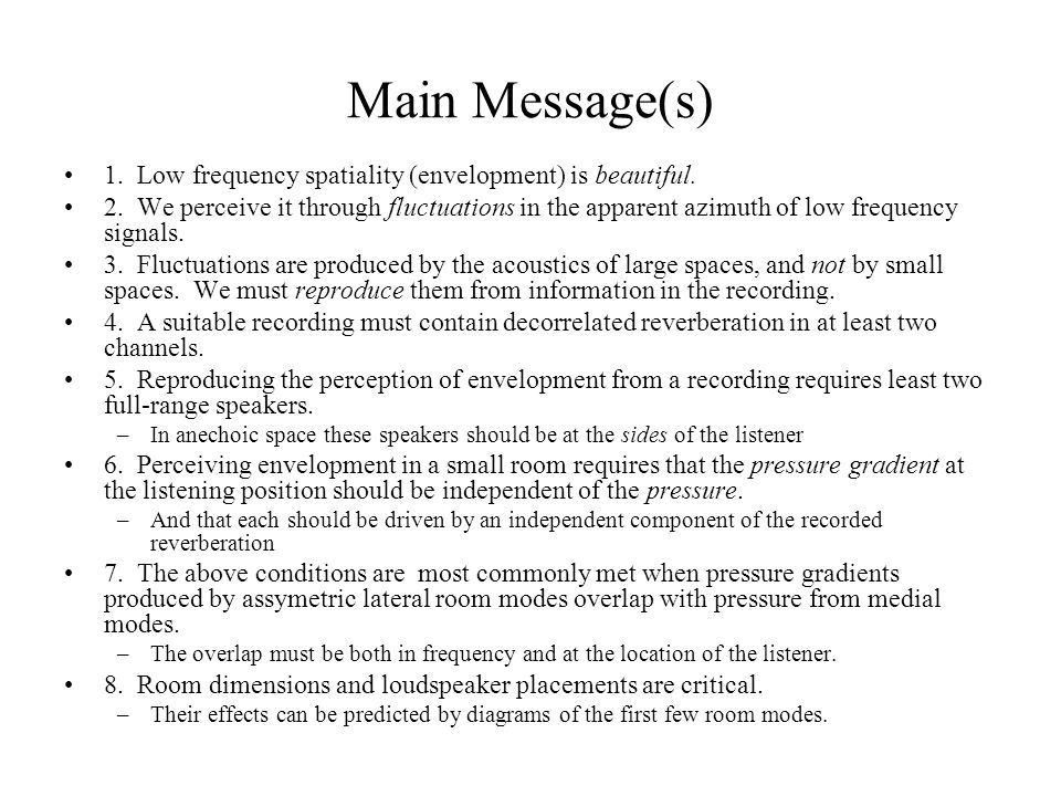 Main Message(s) 1. Low frequency spatiality (envelopment) is beautiful.
