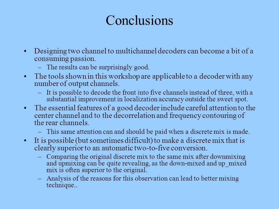 Conclusions Designing two channel to multichannel decoders can become a bit of a consuming passion.