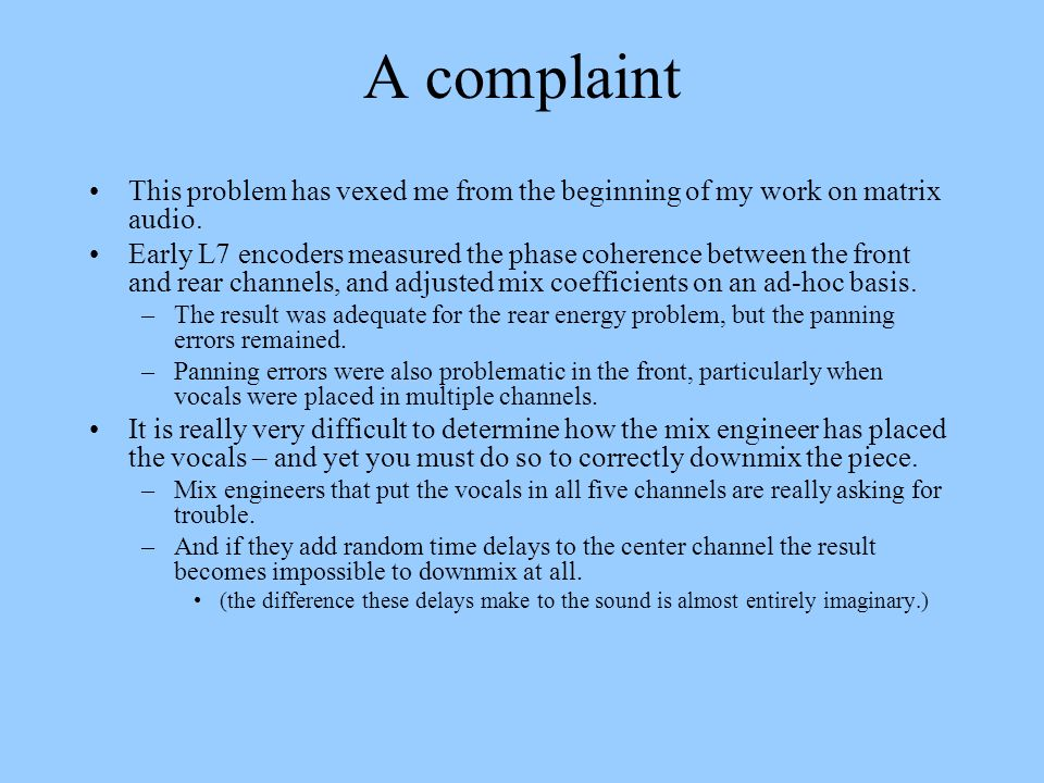 A complaint This problem has vexed me from the beginning of my work on matrix audio.