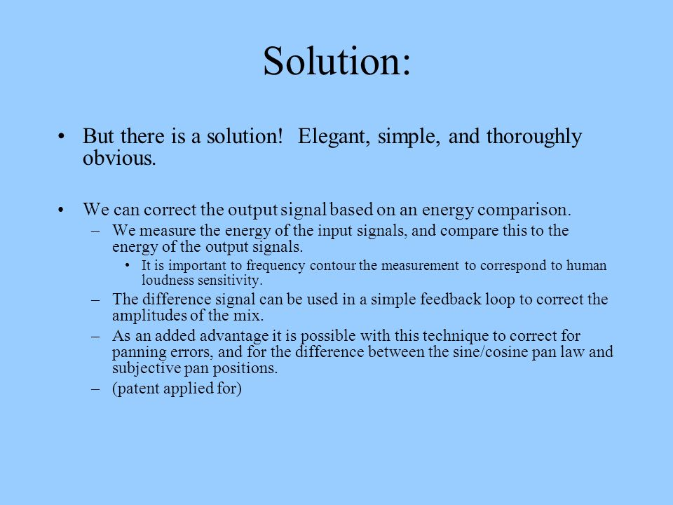 Solution: But there is a solution! Elegant, simple, and thoroughly obvious. We can correct the output signal based on an energy comparison.